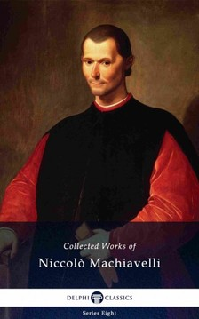 Niccolo Machiavelli - Delphi Collected Works of Niccolo Machiavelli (Illustrated) [eKönyv: epub, mobi]