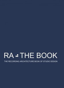 Arcy Roger D - RA The Book Vol 3 - The Recording Architecture Book of Studio Design [eKönyv: epub, mobi]