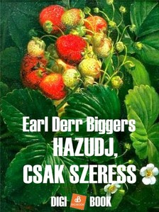 Biggers Earl Derr - Hazudj, csak szeress! [eKönyv: epub, mobi]