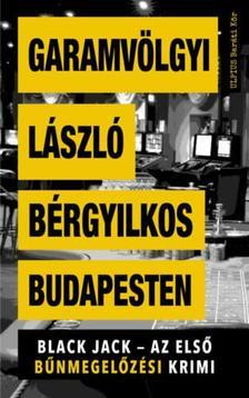Garamvölgyi László - Bérgyilkos Budapesten - Black Jack - Az első bűnmegelőzési krimi