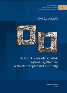Révész László - A 10-11. századi temetők regionális jellemzői a Keleti-Kárpátoktól a Dunáig