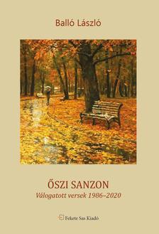 Balló László - Őszi sanzon - Válogatott versek 1986-2020