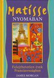 MORGAN, JAMES - Matisse nyomában [antikvár]
