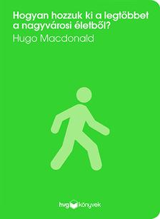 Hugo Macdonald - Hogyan hozzuk ki a legtöbbet a nagyvárosi életből?
