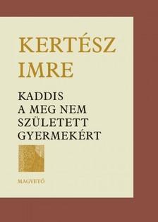 KERTÉSZ IMRE - Kaddis a meg nem született gyermekért [eKönyv: epub, mobi, pdf]