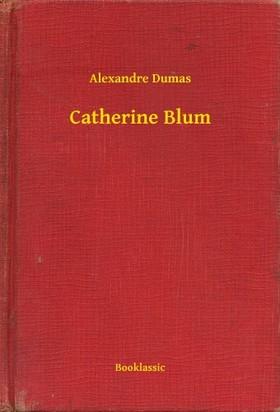 Alexandre DUMAS - Catherine Blum [eKönyv: epub, mobi]