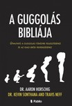 Dr. Kevin Sonthana, Travis Neff Dr. Aaron Horschig, - A Guggolás Bibliája [eKönyv: epub, mobi]