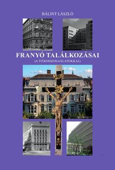 Bálint László - Franyó találkozásai (A titkosszolgálatokkal)
