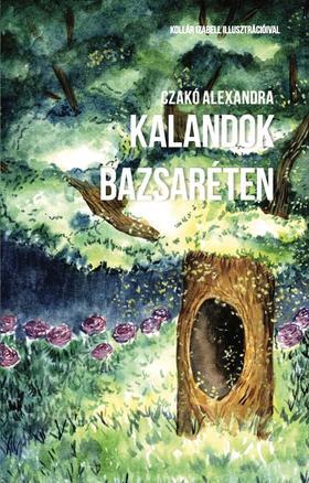 Czakó Alexandra - Kalandok Bazsaréten