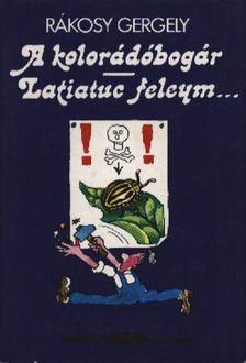Rákosy Gergely - A kolorádóbogár/ Latiatuc feleym... [antikvár]