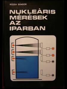 Rózsa Sándor - Nukleáris mérések az iparban [antikvár]