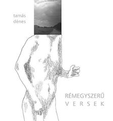 Tamás Dénes - Rémegyszerű versek