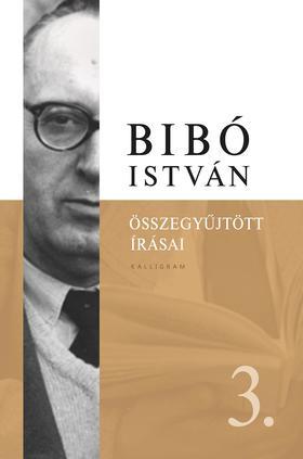 Bibó István - Bibó István Összegyűjtött írásai III. - Az önrendelkezés legitimitása