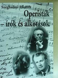 Szeghalmi Elemér - Operisták - írók és alkotások [antikvár]