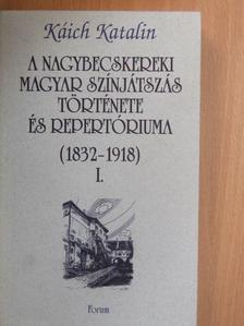 Káich Katalin - A nagybecskereki magyar színjátszás története és repertóriuma I. [antikvár]