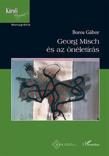 Boros Gábor - Georg Misch és az önéletírás