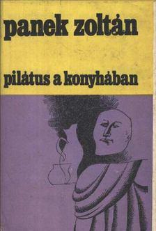 Panek Zoltán - Pilátus a konyhában [antikvár]