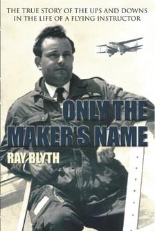 Blyth Ray - Only the Maker's Name [eKönyv: epub, mobi]