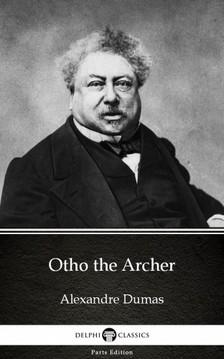 Delphi Classics Alexandre Dumas, - Otho the Archer by Alexandre Dumas (Illustrated) [eKönyv: epub, mobi]