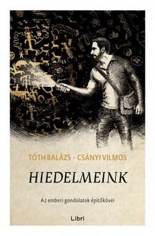 Tóth Balázs, Csányi Vilmos - Hiedelmeink - Az emberi gondolatok építőkövei [eKönyv: epub, mobi]