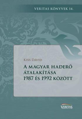 Kiss Dávid - A magyar haderő átalakítása 1987 és 1992 között