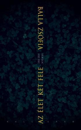 Balla Zsófia - Az élet két fele - versek 1968-2019