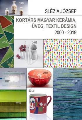 SLÉZIA JÓZSEF - Kortárs magyar kerámia, üveg, textil design - 2000 - 2019