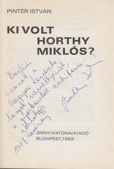 Pintér István - Ki volt Horthy Miklós? (dedikált) [antikvár]