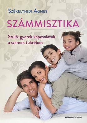 Székelyhidi Ágnes - Számmisztika - Szülő-gyerek kapcsolatok a számok tükrében