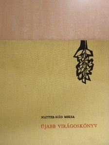 Natter-Nád Miksa - Újabb virágoskönyv [antikvár]