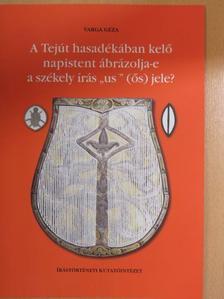 """Varga Géza - A Tejút hasadékában kelő napistent ábrázolja-e a székely írás """"us"""" (ős) jele? [antikvár]"""