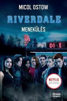 Micol Ostow - Riverdale - Menekülés (Riverdale-sorozat 2. rész)