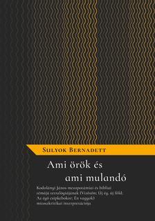 Sulyok Bernadett - Ami örök és ami mulandó