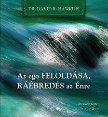 David R. Hawkins - Az ego feloldása, ráébredés az Énre