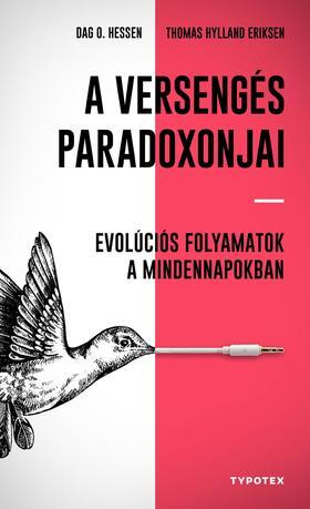 Thomas Hylland Eriksen - A versengés paradoxonjai - Evolúciós folyamatok a mindennapokban