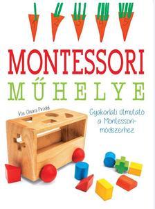 Proddi, Chiara - Montessori műhelye Gyakorlati útmutató a Montessori-módszerhez
