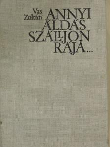 Vas Zoltán - Annyi áldás szálljon rája... [antikvár]