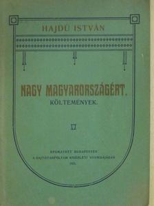 Hajdú István - Nagy Magyarországért [antikvár]