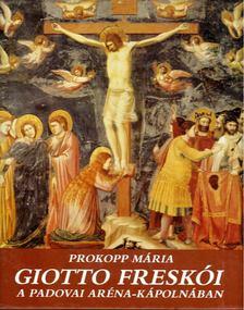 Prokopp Mária - Giotto freskói a padovai Aréna-kápolnában [antikvár]