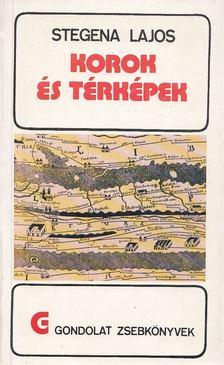 Stegena Lajos - Korok és térképek [antikvár]