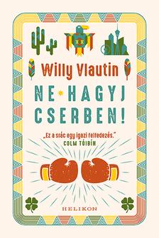 Willy Vlautin - Ne hagyj cserben!