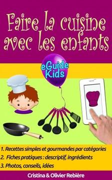 Cristina Rebiere, Olivier Rebiere, Cristina Rebiere - Faire la cuisine avec les enfants - Partagez des moments magiques avec vos enfants! [eKönyv: epub, mobi]