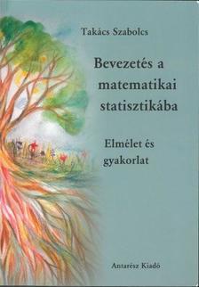 Takács Szabolcs - Bevezetés a matematikai statisztikába - Elmélet és gyakorlat