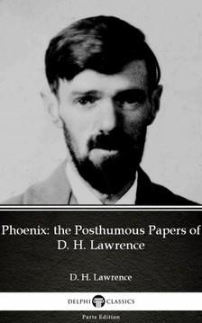 Delphi Classics D. H. Lawrence, - Phoenix: the Posthumous Papers of D. H. Lawrence by D. H. Lawrence (Illustrated) [eKönyv: epub, mobi]