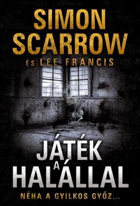 Simon Scarrow és Lee Francis - Játék a halállal