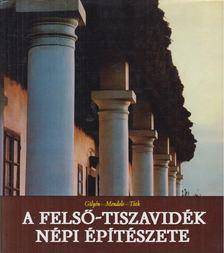 Mendele Ferenc, Tóth János, Dr. Gilyén Nándor - A Felső-Tiszavidék népi építészete [antikvár]