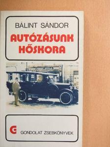 Bálint Sándor - Autózásunk hőskora [antikvár]