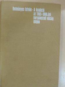Dolmányos István - A koalíció az 1905-1906. évi kormányzati válság idején [antikvár]