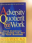 Paul G. Stoltz - Adversity Quotient @Work [antikvár]