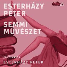 ESTERHÁZY PÉTER - Semmi művészet [eHangoskönyv]